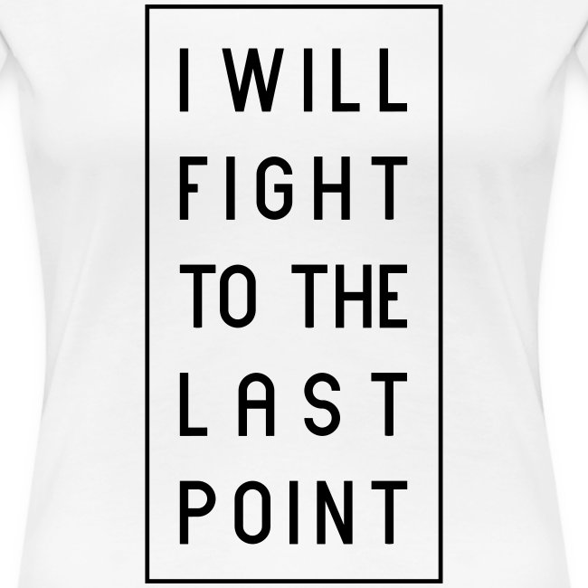 "Tennis Spruch, "" I WILL FIGHT TO THE LAST POINT"""