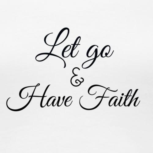 Let Go and Have Faith - Women's Premium T-Shirt