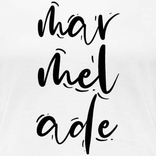 Mar Mel Ade für alle Marmeladen Süchtigen - Frauen Premium T-Shirt