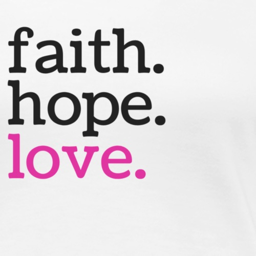faith. hope. love. - Frauen Premium T-Shirt
