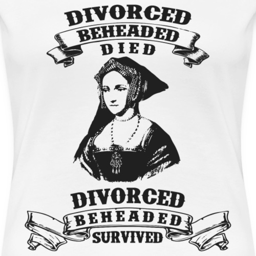 Six Wives of Henry VIII - Frauen Premium T-Shirt