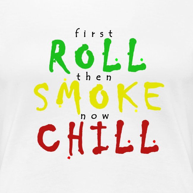 first ROLL then SMOKE now CHILL