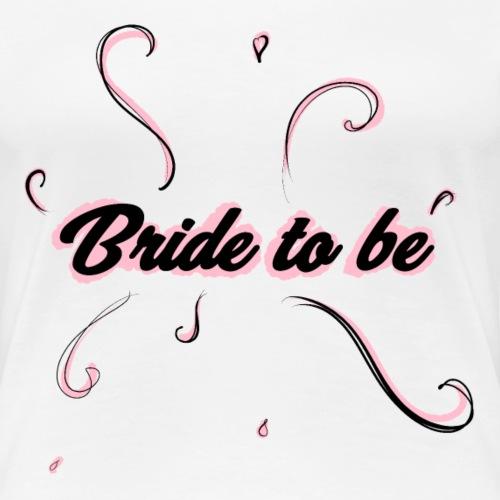 Bride to be pink - Maglietta Premium da donna