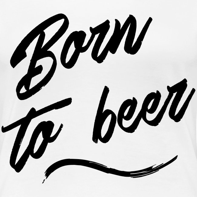 born to beer
