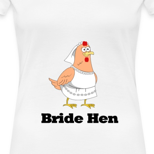 Bride Hen - Women's Premium T-Shirt
