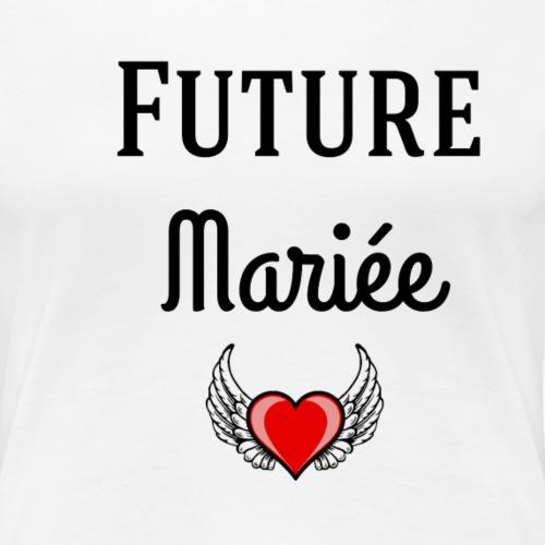 Future mariée - T-shirt Premium Femme