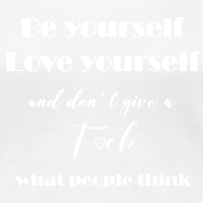 Be yourself, Love yourself... white