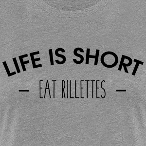 Life is short, eat rillettes - Women's Premium T-Shirt