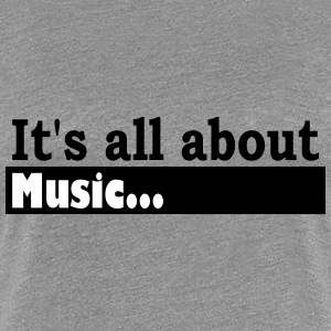 Its all about Music - Vrouwen Premium T-shirt