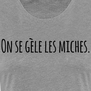 On se gèle les miches - T-shirt Premium Femme