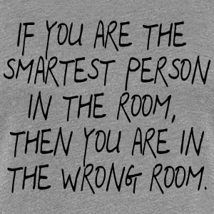 If your are the smartest Person in the Room ... - Women's Premium T-Shirt
