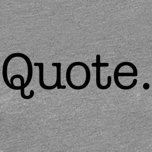 Quote. - Women's Premium T-Shirt