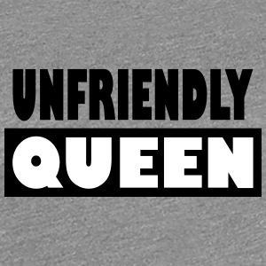 Unfriendly Queen - Frauen Premium T-Shirt