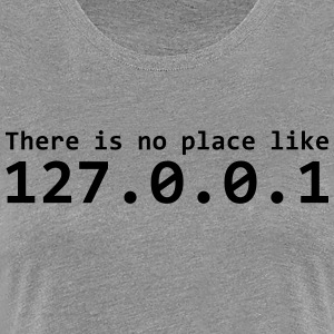 There is no place like 127.0.0.1 - Women's Premium T-Shirt