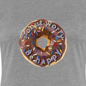 Doughnut worry. Be happy - Women's Premium T-Shirt