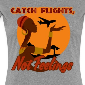 Catch flights, not feelings - T-shirt Premium Femme