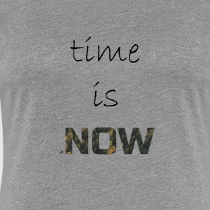 Time is Now - Frauen Premium T-Shirt