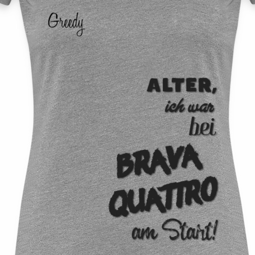 Brava Quattro - Greedy Merch - Frauen Premium T-Shirt