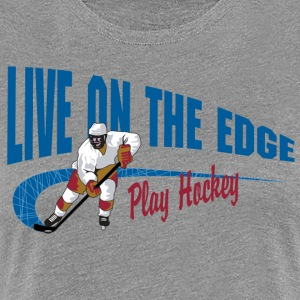 Spielen Eishockey Live On The Edge - Frauen Premium T-Shirt