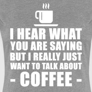 Funny Coffee Gift Idea - Women's Premium T-Shirt