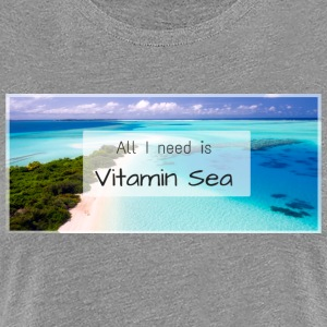 All I need is vitamin sea - Women's Premium T-Shirt