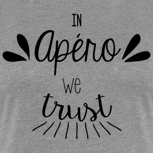 In apéro we trust - T-shirt Premium Femme