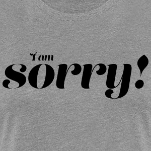 I am sorry - Women's Premium T-Shirt