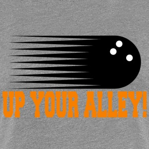 Funny Bowling UP YOUR ALLEY! - Women's Premium T-Shirt