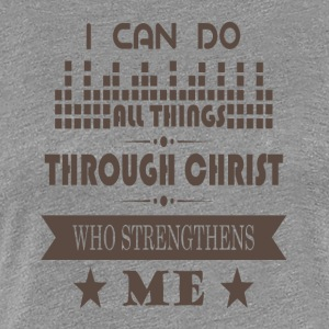 Jesus Christ Strengthens me - Jesus Helps me - Women's Premium T-Shirt