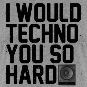 I would techno you so hard II - Women's Premium T-Shirt