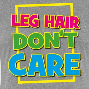 LEG HAIR DONT CARE SHADE - Premium-T-shirt dam