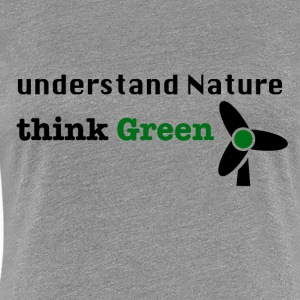 Forstå Nature. Think Green! - Premium T-skjorte for kvinner