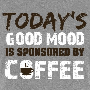 Todays goodmood is sponsorend by coffee - Women's Premium T-Shirt