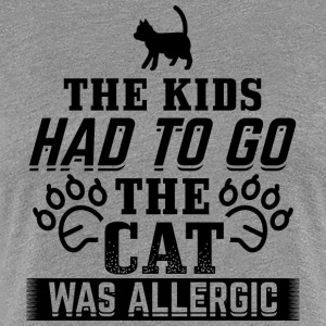 KATZE THE KIDS HAD TO GO THE CAT WAS ALLERGIC - Frauen Premium T-Shirt