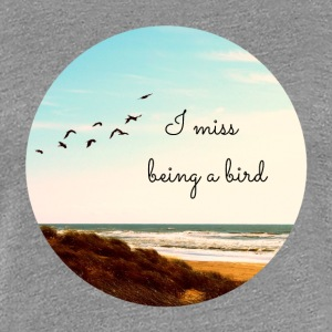 I miss being a bird (Circle) - Women's Premium T-Shirt