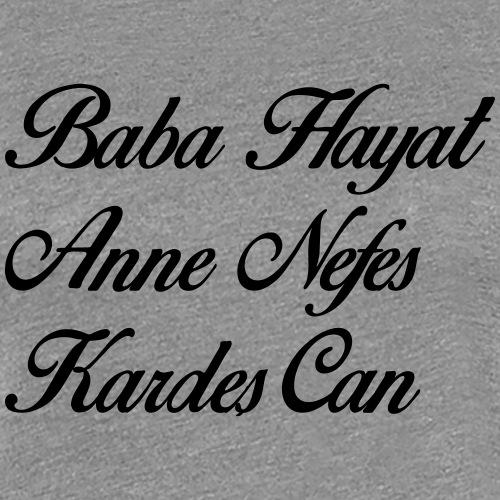 Baba Hayat Anne Nefes Kardes Can - Türkisch - Frauen Premium T-Shirt