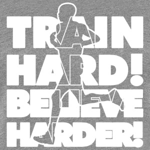 Train Hard! Believe Harder! - Women's Premium T-Shirt