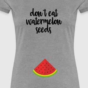 Dont eat watermelon seeds - black - Women's Premium T-Shirt