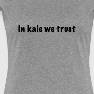 in kale we trust - Frauen Premium T-Shirt