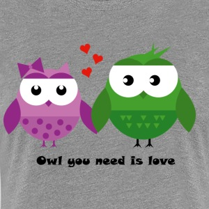 Owl you need is love - Women's Premium T-Shirt