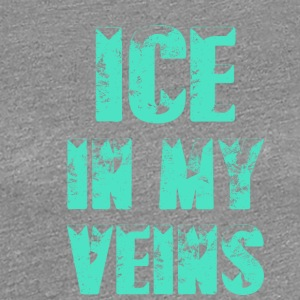 Ice in my Veins - Women's Premium T-Shirt