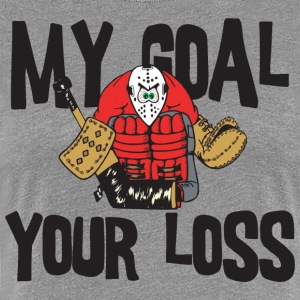 Hockey My Goal Your Loss - Women's Premium T-Shirt