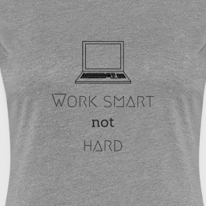 travailler intelligemment - pas difficile - DIGITAL NOMAD LIFESTYLE - T-shirt Premium Femme