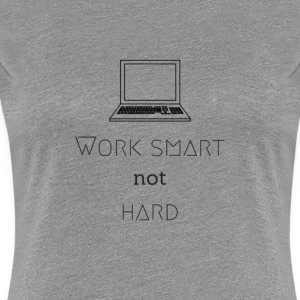 work smart - not hard - DIGITAL NOMADE LIFESTYLE - Frauen Premium T-Shirt