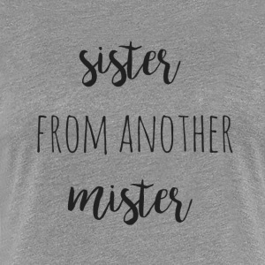 Sister from another mister - Women's Premium T-Shirt