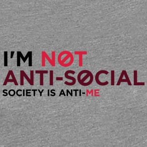 I'm Not Anti-social. You Do Not Like Me! - Women's Premium T-Shirt