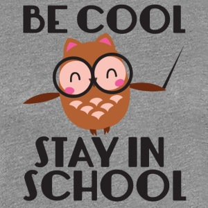 Teacher / School: Be Cool. Stay In School. - Women's Premium T-Shirt