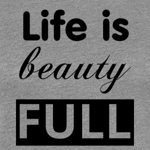 Life is beauty full black - Dame premium T-shirt