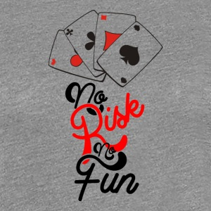 No Risk No Fun - Vrouwen Premium T-shirt