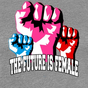 The Future is Female! Strong Women Unite - Women's Premium T-Shirt